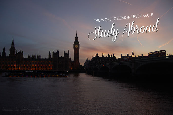 The Worst Decision I Ever Made: to Study Abroad