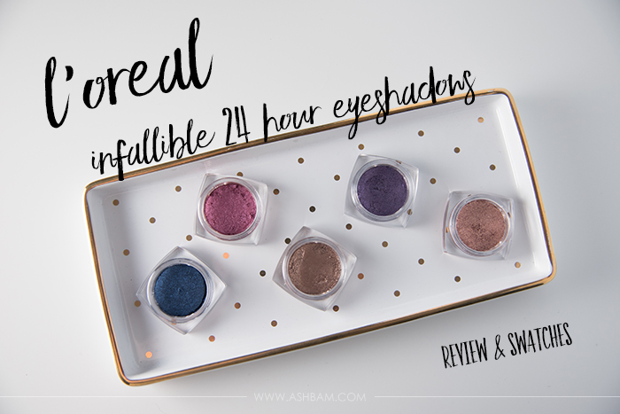 L'oreal Infallible 24 Hour Eyeshadows – Review & Swatches
